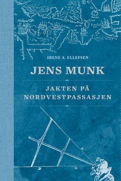 Jens Munk. Jakten På Nordvestpassasjen.