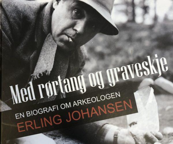 Med Rørtang Og Graveskje – En Biografi Om Arkeologen Erling Johansen
